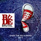 RudeBrutal - Over The Sea & Sand - Part 2