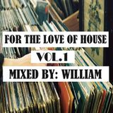 For The Love Of House #001 (Mixed By William)
