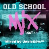 UncleS@m™ - Old School Mix Part one