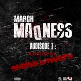 *MARCH MADNESS* Audisode 1 (Djrected By Shendi Bowers)