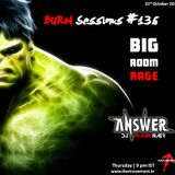BURN Sessions #136 - BIG ROOM RAGE - DJ ARJUN NAIR - 31-10-2013