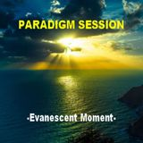 PARADIGM SESSION  - Evanescent Moment -