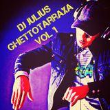 Ghettotarraxa vol 1 2015-Dj Julius