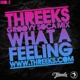Threeks - What A Feeling - Soca Mix 2010