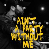 Ain't a party without me - Dj Ian Gar6