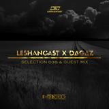 Leshancast x DAGAZ - Selection 035 & Guest mix
