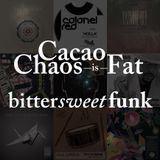 cacao chaos is FAT - Bittersweet funk