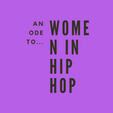 An Ode To... Women in Hip Hop (ep. 6)