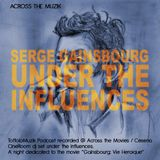 Under the influences - SERGE GAINSBOURG - across the muzik podcast
