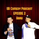 UB Comedy Podcast Episode 2 - Hanu