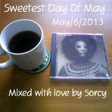 Sweetest Day Of May / Mixed with love by Sorcy,  May/6/2013
