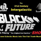 Black2DaFuture 10-01-2015 6-8pm with Fitzroy(Soul Survivors) on Sound fusion radio