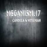MECANISM.17 w/ CANDELA & WYSEMAN (Discover&Selected)