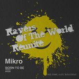Ravers of the World Reunite - BORN TO BE podcast 006 mixed by dj MIKRO