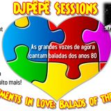 """DJPêPê Sessions: Moments in Love """"Balads of the 80's"""""""