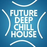 Future Deep 'n Chill House February 2016