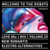 """Welcome To The Robots"" presents ""Love 80s"" - Volume 25 - ""New Romantic Electro Alternatives"""