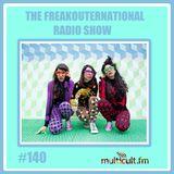 The FreakOuternational Radio Show #140 07/06/2018