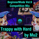 #BeginnerMode vol.9 公募mix by Mu2 -Trappy with Hard-