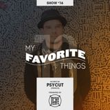 MY FAVORITE THINGS - Show #16 (Hosted by Psycut)