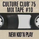 CULTURE CLUB '75 MIX TAPE #10 NEW KID'N PLAY