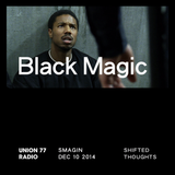 Black Magic @ Union 77 Radio 10.12.2014 'Shifted Thoughts'