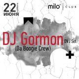 22.06.13 MILOMANIA - Guest Dj Gormon (Da Boogie Crew)