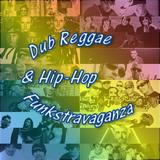 The Dub Reggae & Hip-Hop Funkstravaganza Mix (May 2014)