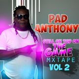 PAD ANTHONY-STILL ON TOP OF THE GAME MIXTAPE VOL-2