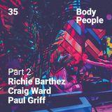 Body People 35 — Richie Barthez, Craig Ward, Paul Griff pt.2