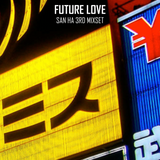 SAN HA 3RD MIXSET @ FUTURE LOVE