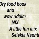 Dry food book and wow riddim MIXA little fun mix Selekta Naphta
