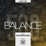 BALANCE - Show #508 (Hosted by Spacewalker)