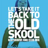 Let's Take It Back To The Old Skool (Dj K Groove R&B Club Mix)