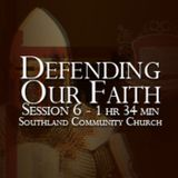 Defending Our Faith - Session 6