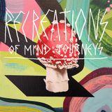 Recreations of Mind Journeys