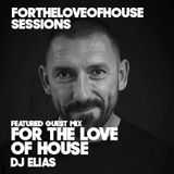 For The Love Of House - 060 Guest mix Dj Elias