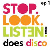 Stop.Look.Listen. Does Disco - Episode 1