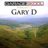 Garage Skool Podcast 02 - Gary D
