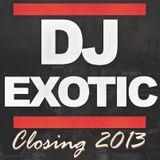 Closing 2013 Dj Exotic Mix
