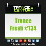 Trance Century Radio - RadioShow #TranceFresh 134