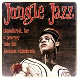 "JUNGLE JAZZ ""soundtrack for a journey into the Amazon rainforest"""
