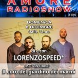 LORENZOSPEED* presents AMORE Radio Show 780 Domenica 8 Dicembre with iL CORO DEL GiARDiNO DEi MARMi