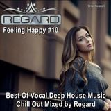 Feeling Happy #10 ★ Best Of Vocal Deep House Music Chill Out ★ Mixed By Regard