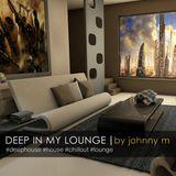 Deep In My Lounge | Deep House & Lounge music set