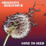 Obsessive Behaviour - Gone to Seed