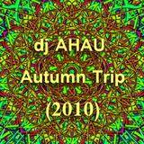 dj AHAU - Autumn Trip  (2010)
