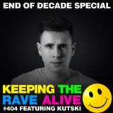 Keeping The Rave Alive Episode 404 feat. Kutski (End of Decade Special)