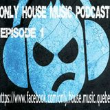Only House Music Podcast Episode #1