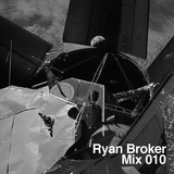 Ryan Broker - Mix 010